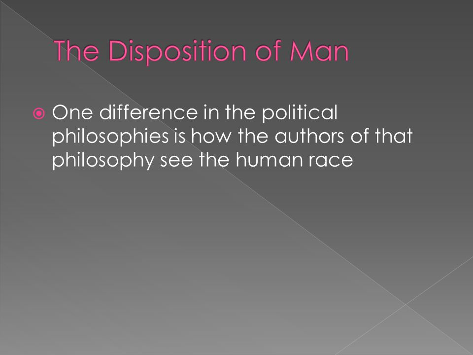  One difference in the political philosophies is how the authors of that philosophy see the human race