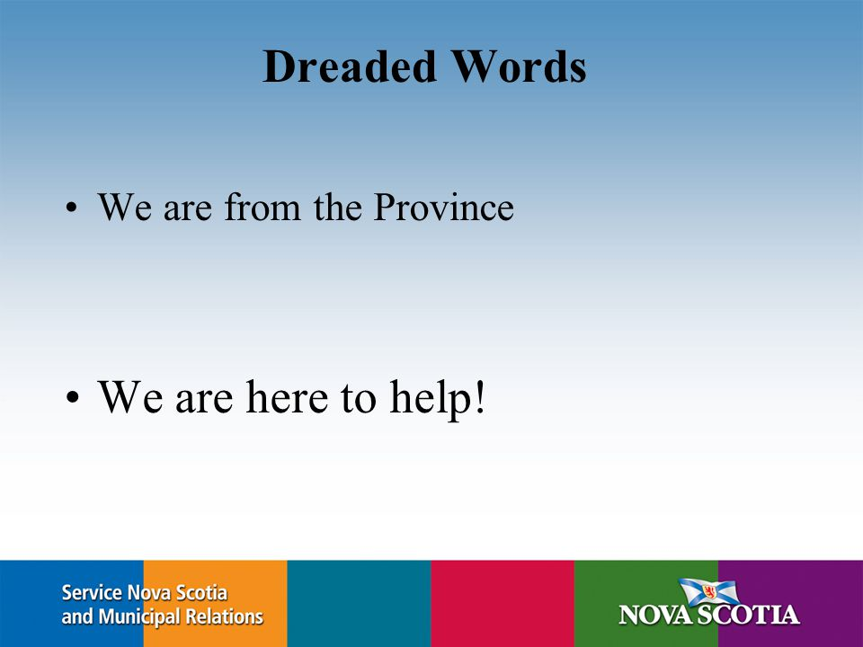 Dreaded Words We are from the Province We are here to help!