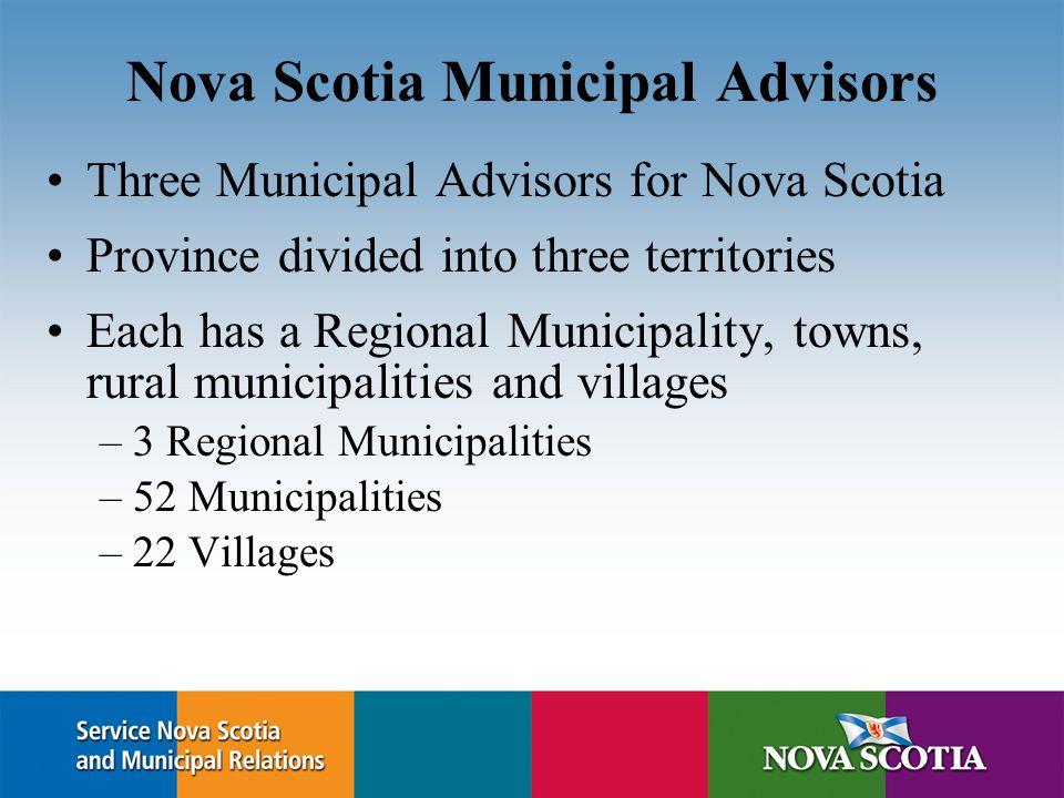 Nova Scotia Municipal Advisors Three Municipal Advisors for Nova Scotia Province divided into three territories Each has a Regional Municipality, town
