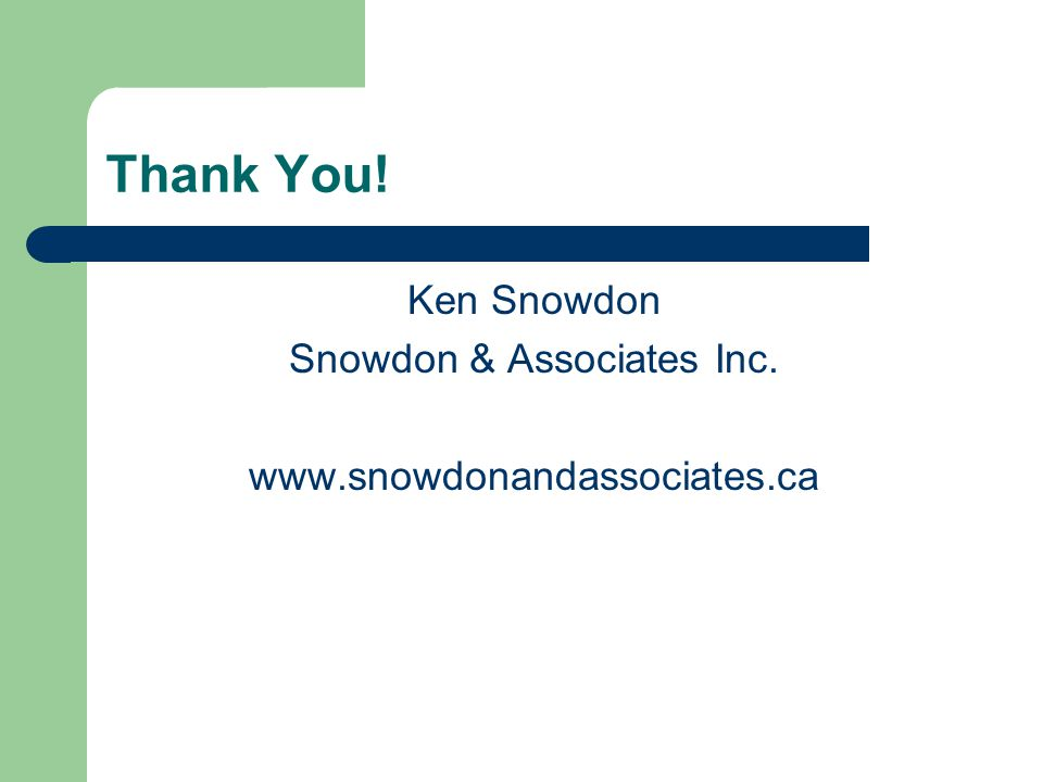 Thank You! Ken Snowdon Snowdon & Associates Inc. www.snowdonandassociates.ca