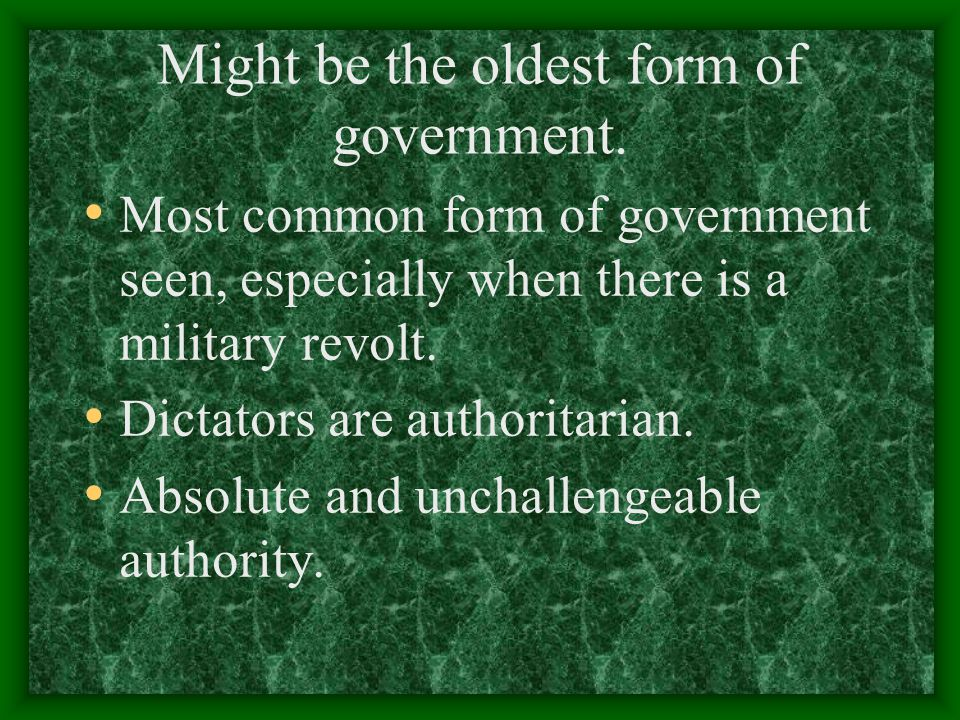 Dictatorship Usually ruled by one, usually by strict force and fear.