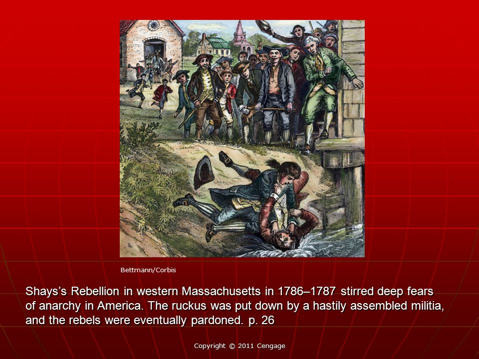 Shays's Rebellion in western Massachusetts in 1786–1787 stirred deep fears of anarchy in America. The ruckus was put down by a hastily assembled milit
