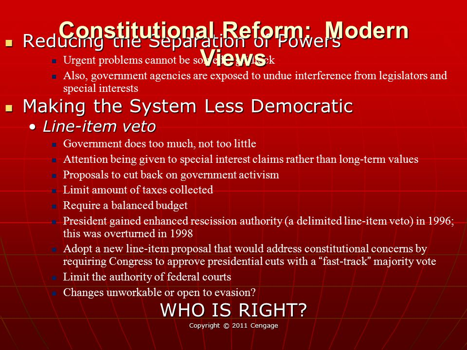 Copyright © 2011 Cengage Reducing the Separation of Powers Reducing the Separation of Powers Urgent problems cannot be solved — gridlock Also, governm