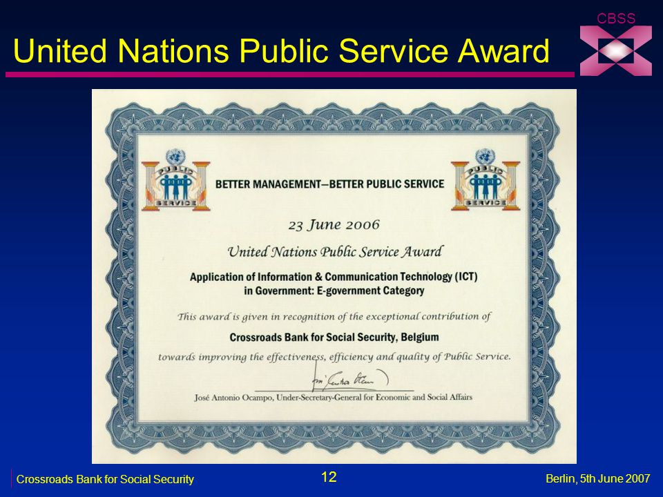 12 Crossroads Bank for Social Security CBSS Berlin, 5th June 2007 United Nations Public Service Award