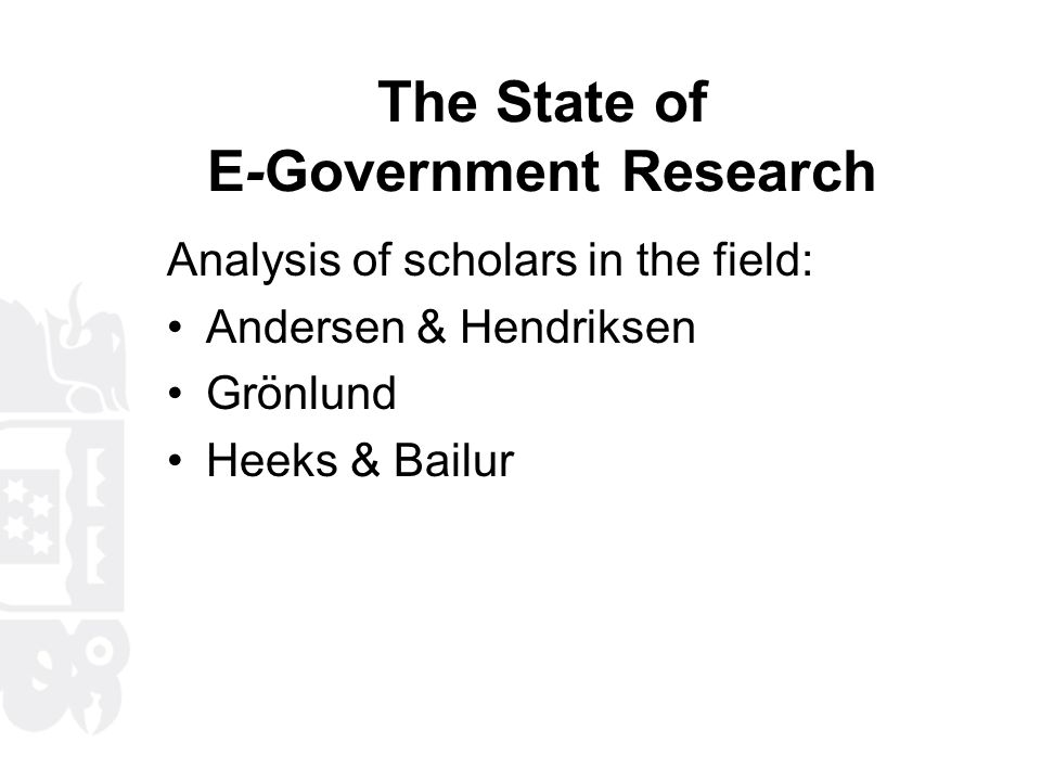 The State of E-Government Research Analysis of scholars in the field: Andersen & Hendriksen Grönlund Heeks & Bailur