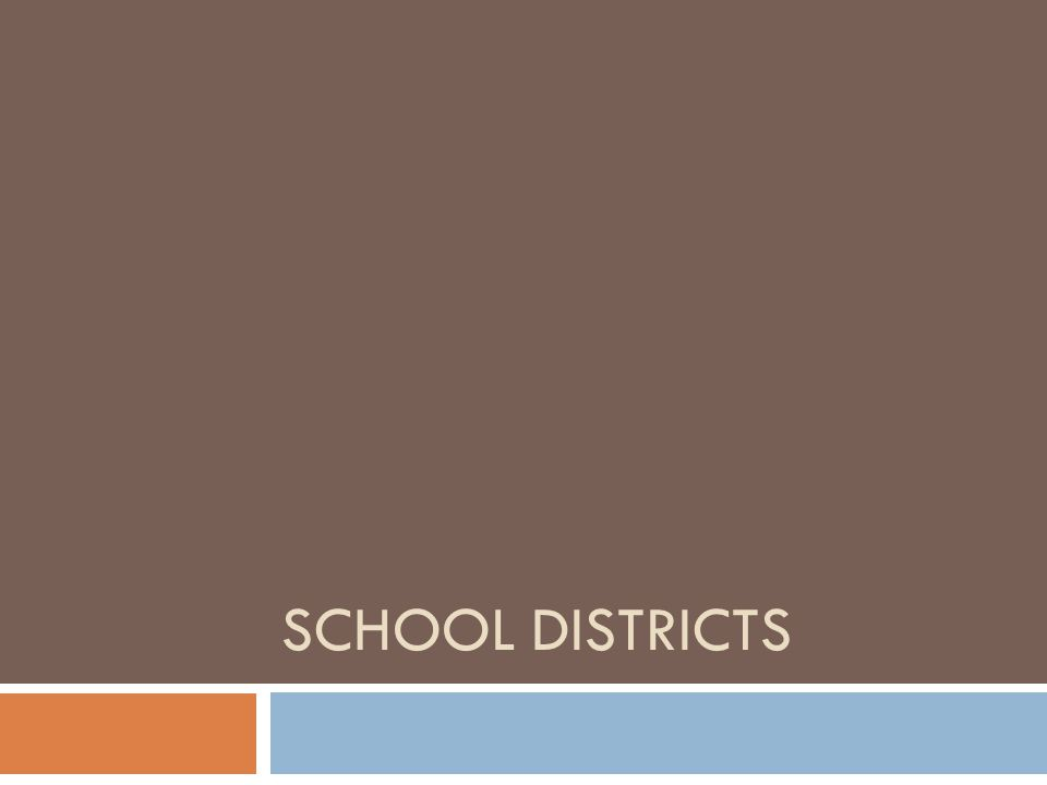 I.Administration A. School Districts act as a form of local gov't.