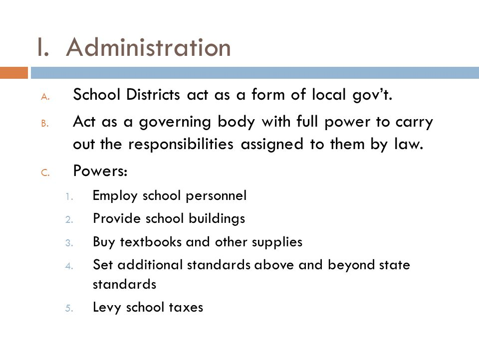 II.Superintendent A. Administrative head of the school district B.