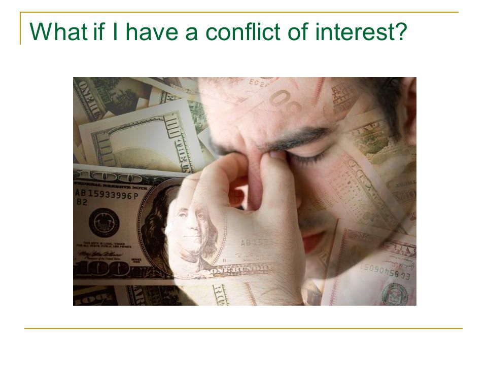 What if I have a conflict of interest?