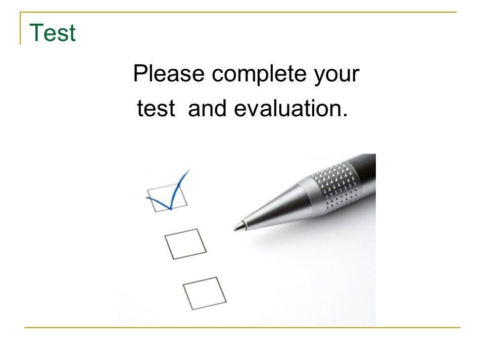 Test Please complete your test and evaluation.