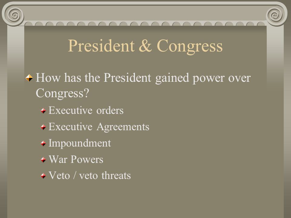 President & Congress How has the President gained power over Congress.