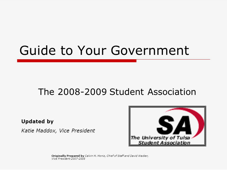 Guide to Your Government The 2008-2009 Student Association Updated by Katie Maddox, Vice President Originally Prepared by Calvin M.