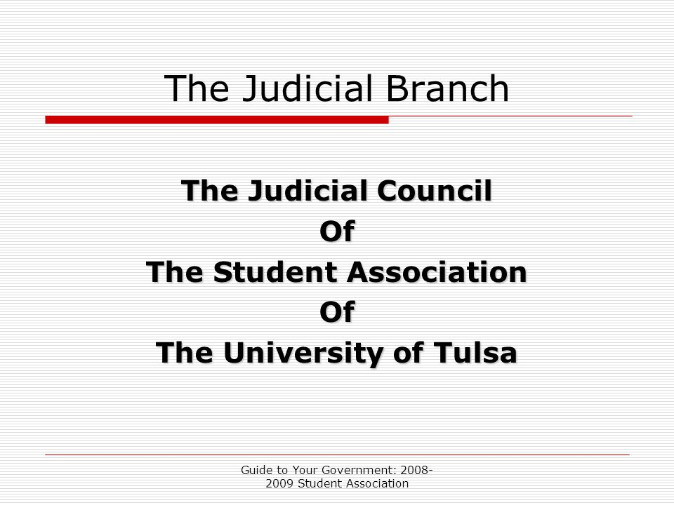 Guide to Your Government: 2008- 2009 Student Association The Judicial Branch The Judicial Council Of The Student Association Of The University of Tulsa