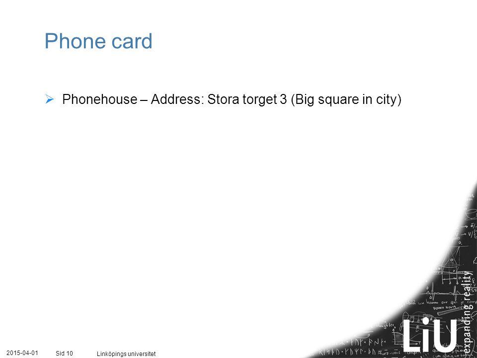 2015-04-01 Linköpings universitet Sid 10 Phone card  Phonehouse – Address: Stora torget 3 (Big square in city)