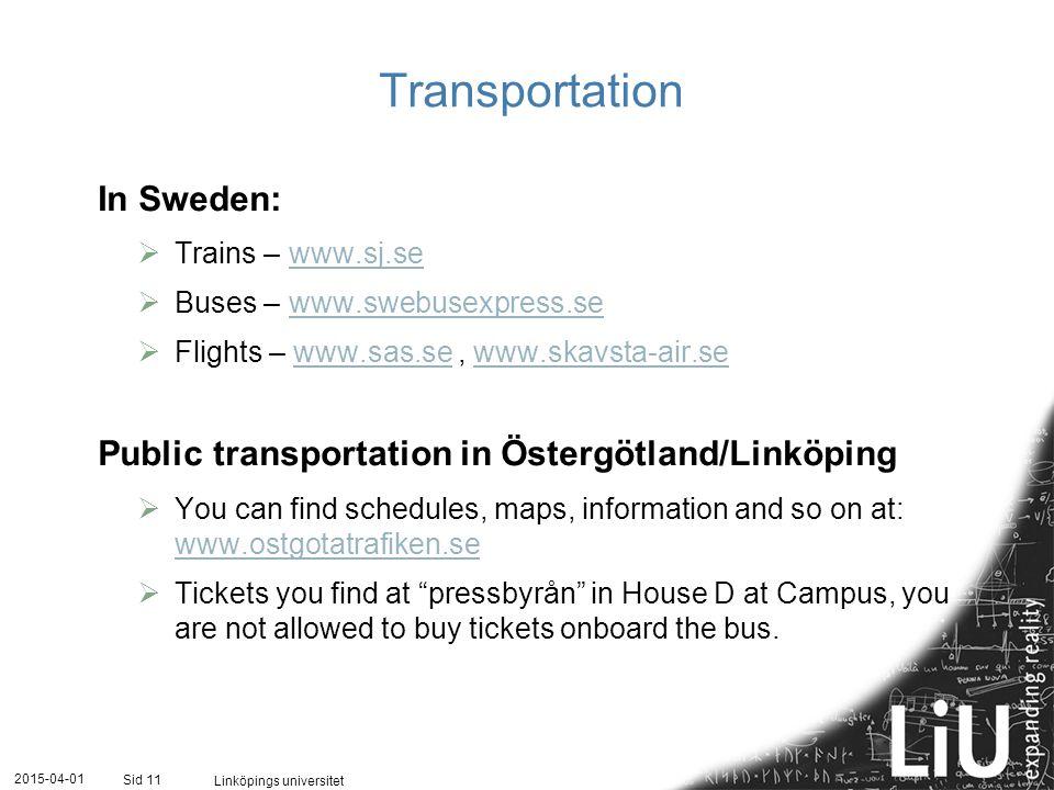 2015-04-01 Linköpings universitet Sid 11 Transportation In Sweden:  Trains – www.sj.sewww.sj.se  Buses – www.swebusexpress.sewww.swebusexpress.se 
