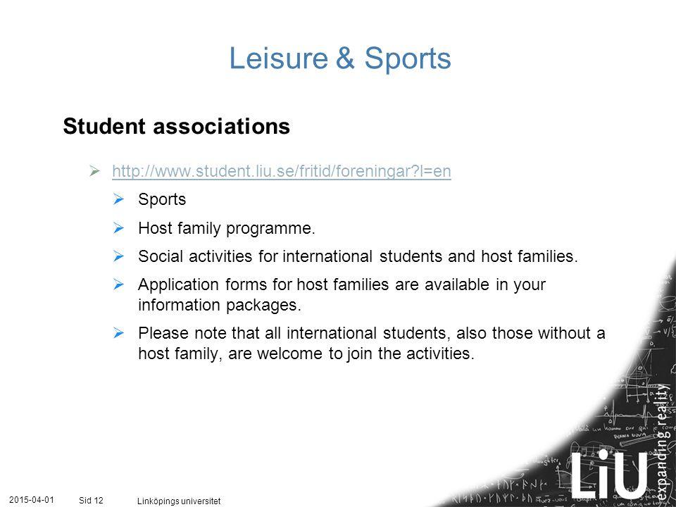 2015-04-01 Linköpings universitet Sid 12 Leisure & Sports Student associations  http://www.student.liu.se/fritid/foreningar?l=en http://www.student.l