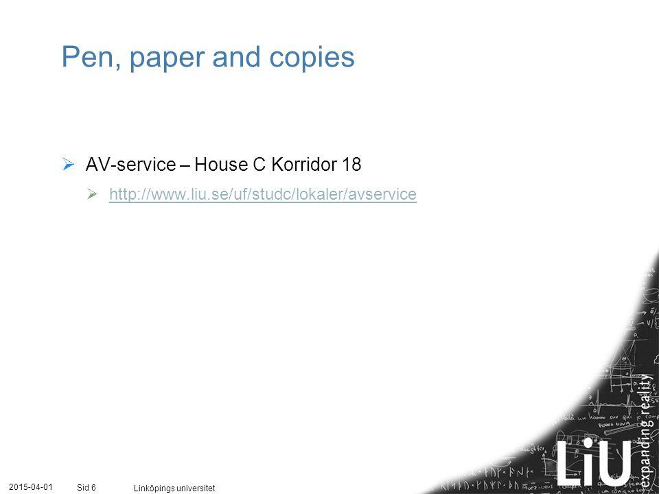 2015-04-01 Linköpings universitet Sid 6 Pen, paper and copies  AV-service – House C Korridor 18  http://www.liu.se/uf/studc/lokaler/avservice http:/