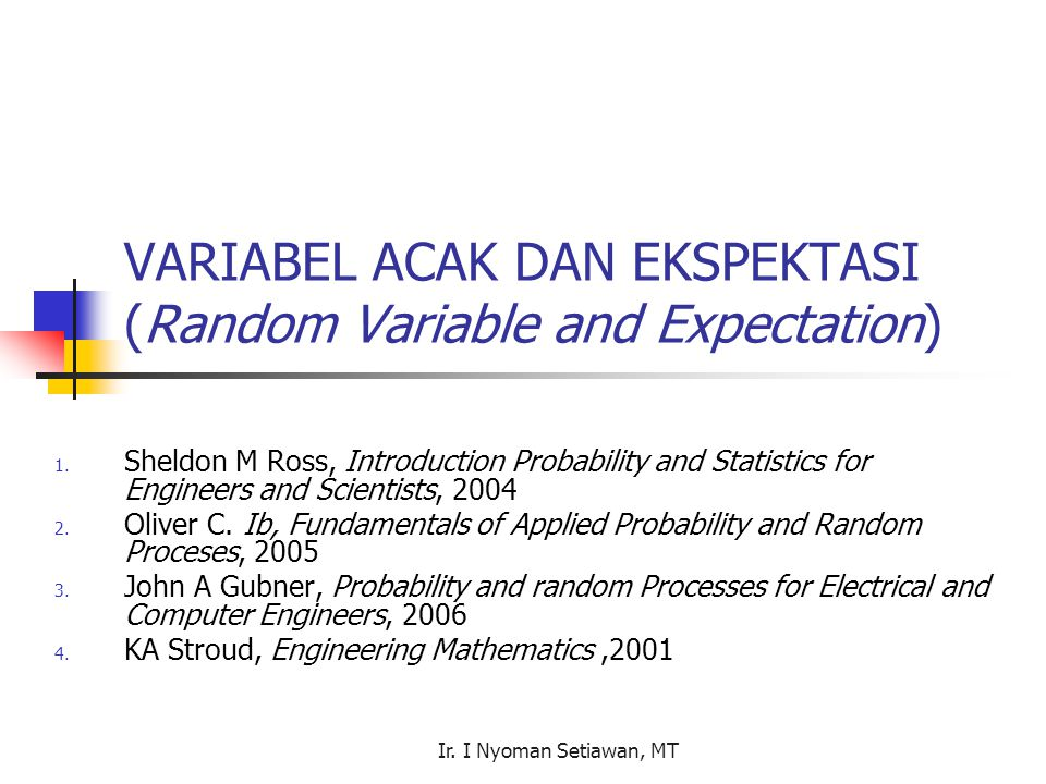 Ir. I Nyoman Setiawan, MT VARIABEL ACAK DAN EKSPEKTASI (Random Variable and Expectation) 1.