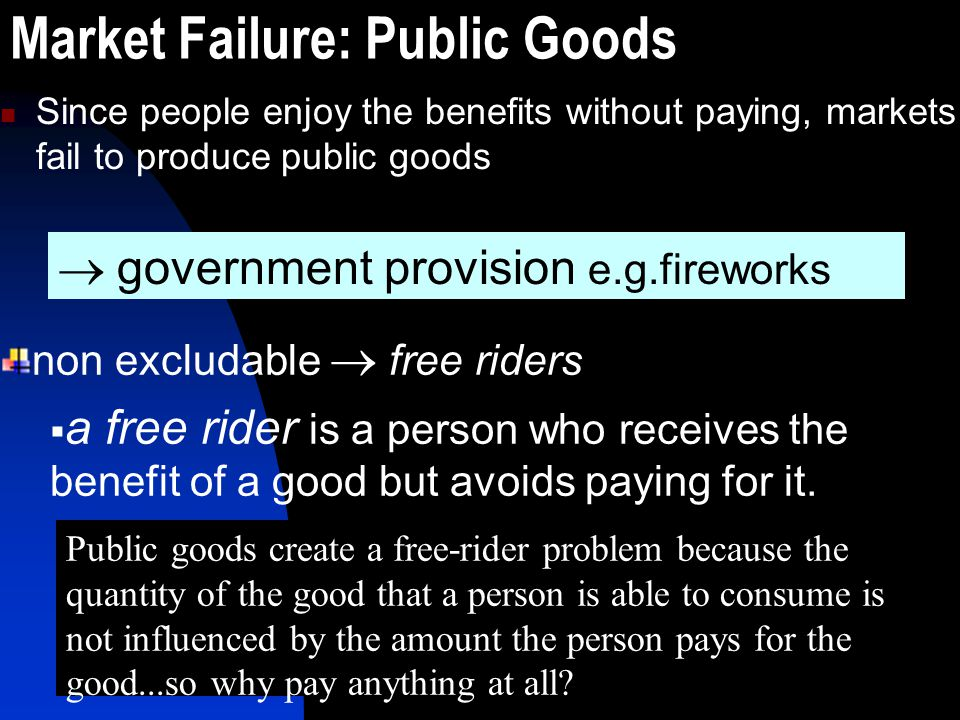 Since people enjoy the benefits without paying, markets fail to produce public goods non excludable  free riders  a free rider is a person who recei