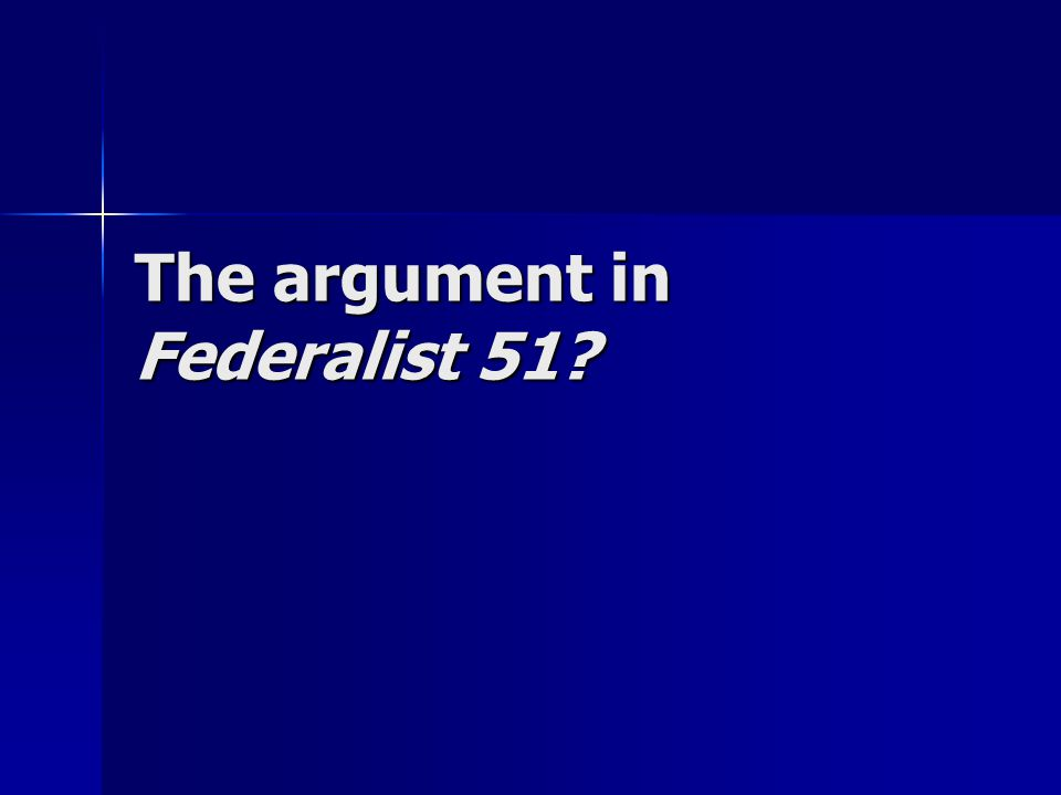 The argument in Federalist 51?