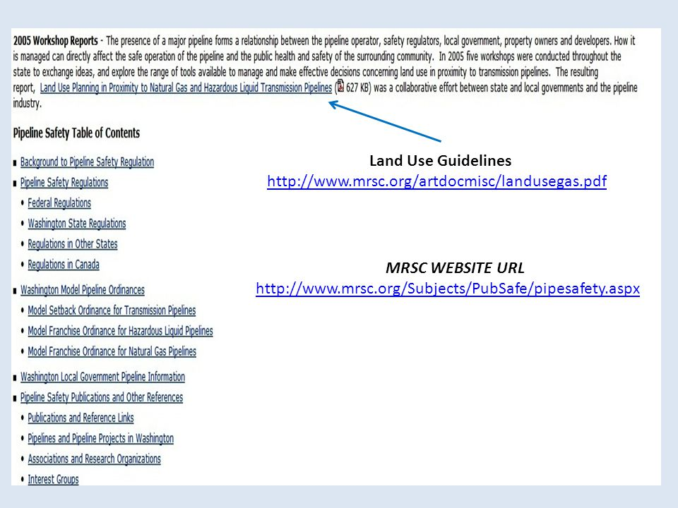 MRSC WEBSITE URL http://www.mrsc.org/Subjects/PubSafe/pipesafety.aspx Land Use Guidelines http://www.mrsc.org/artdocmisc/landusegas.pdf