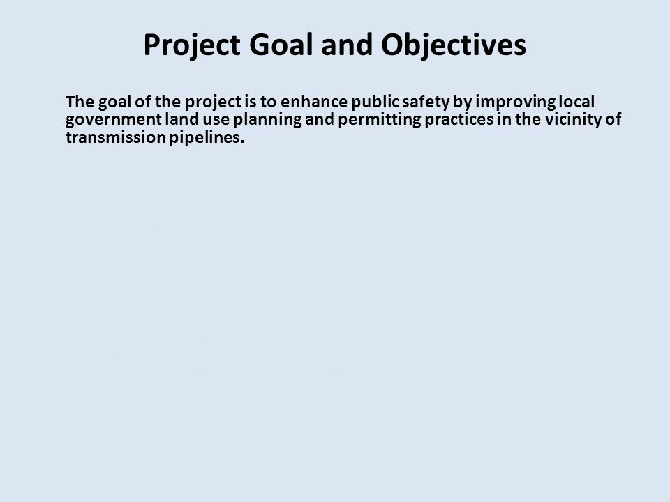 Project Goal and Objectives The goal of the project is to enhance public safety by improving local government land use planning and permitting practic