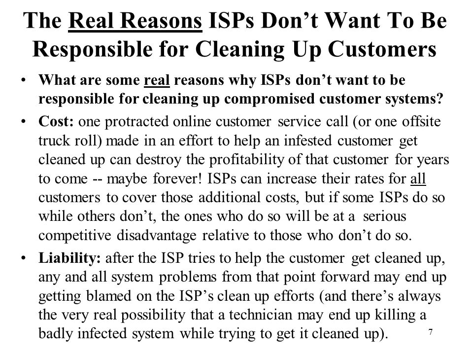 7 The Real Reasons ISPs Don't Want To Be Responsible for Cleaning Up Customers What are some real reasons why ISPs don't want to be responsible for cleaning up compromised customer systems.