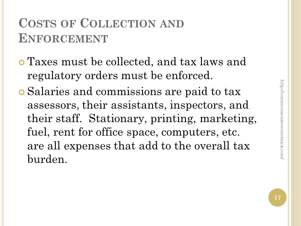 C OSTS OF C OLLECTION AND E NFORCEMENT Taxes must be collected, and tax laws and regulatory orders must be enforced.