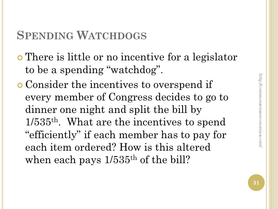 S PENDING W ATCHDOGS There is little or no incentive for a legislator to be a spending watchdog .