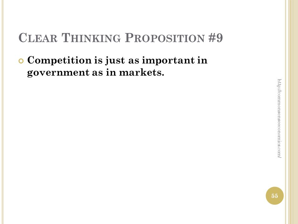 C LEAR T HINKING P ROPOSITION #9 Competition is just as important in government as in markets.