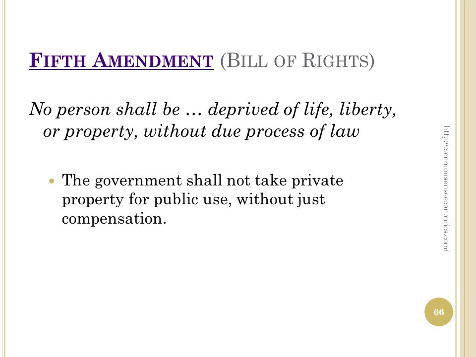 F IFTH A MENDMENT F IFTH A MENDMENT (B ILL OF R IGHTS ) No person shall be … deprived of life, liberty, or property, without due process of law The government shall not take private property for public use, without just compensation.
