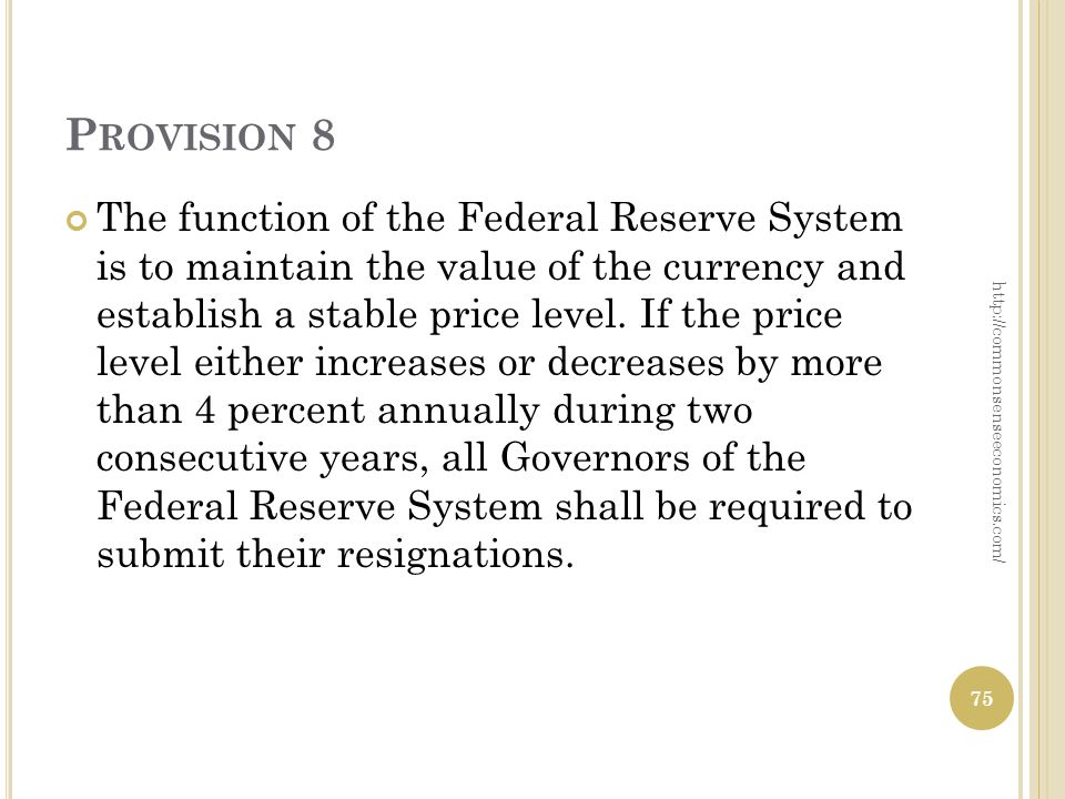 P ROVISION 8 The function of the Federal Reserve System is to maintain the value of the currency and establish a stable price level.