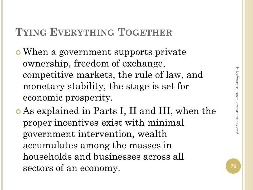 T YING E VERYTHING T OGETHER When a government supports private ownership, freedom of exchange, competitive markets, the rule of law, and monetary stability, the stage is set for economic prosperity.