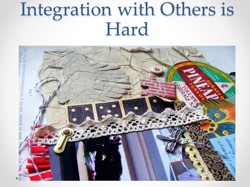 Integration with Others is Hard