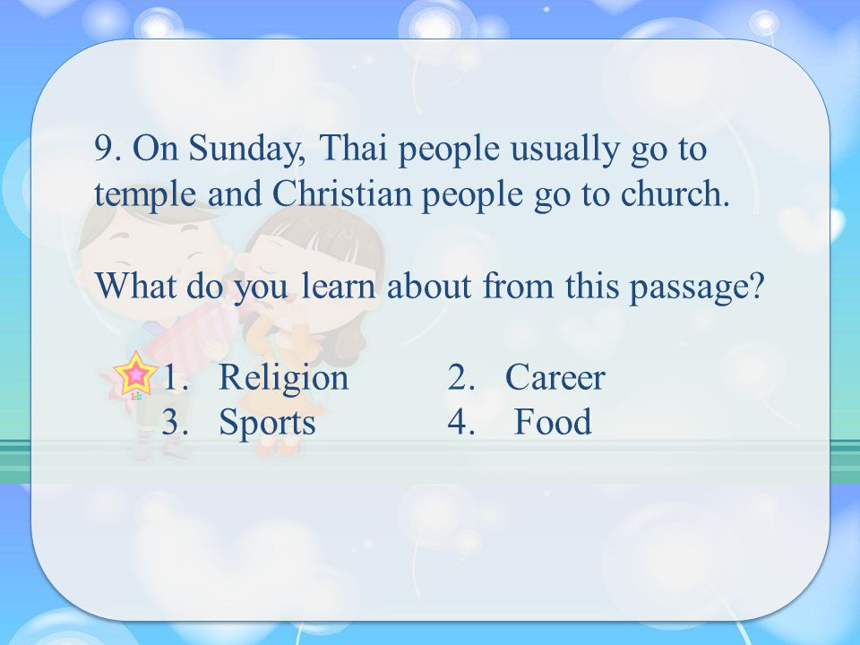 9. On Sunday, Thai people usually go to temple and Christian people go to church.