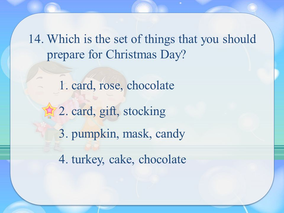 14. Which is the set of things that you should prepare for Christmas Day.