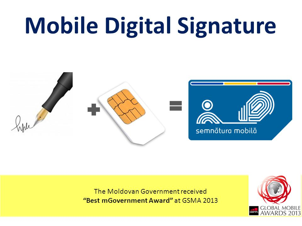 Mobile Digital Signature The Moldovan Government received Best mGovernment Award at GSMA 2013