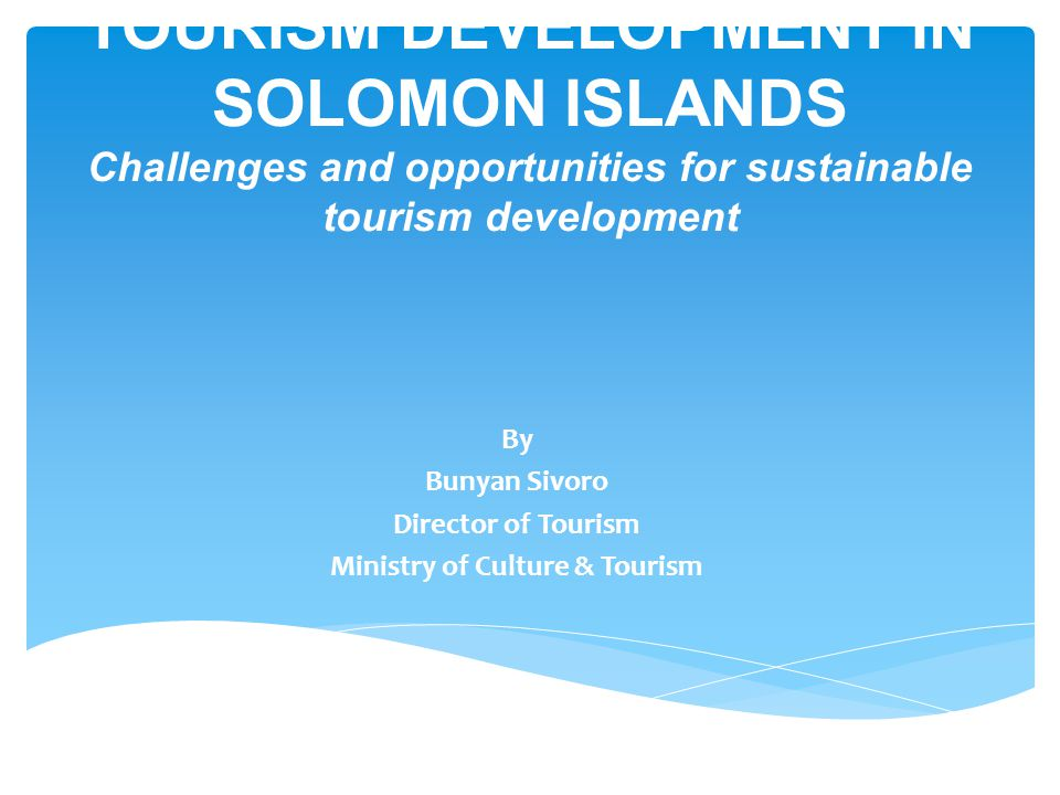  Introduction  Profile of Solomon Islands  Tourism sector performance  Challenges  Opportunities  Conclusion Outline