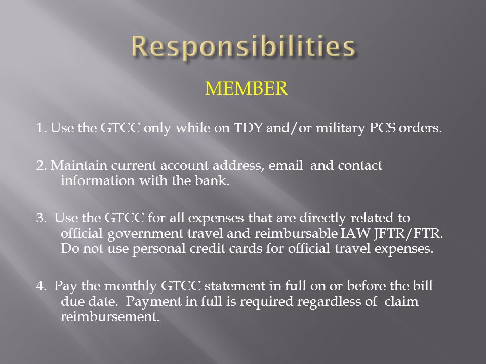 MEMBER 1.Use the GTCC only while on TDY and/or military PCS orders.