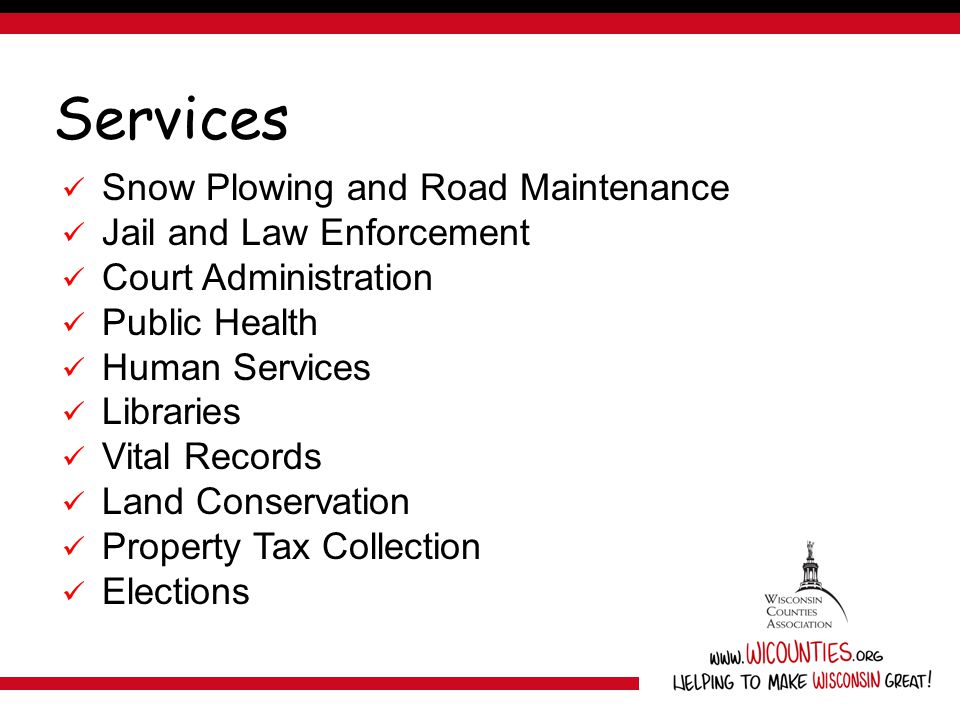 Services Snow Plowing and Road Maintenance Jail and Law Enforcement Court Administration Public Health Human Services Libraries Vital Records Land Con