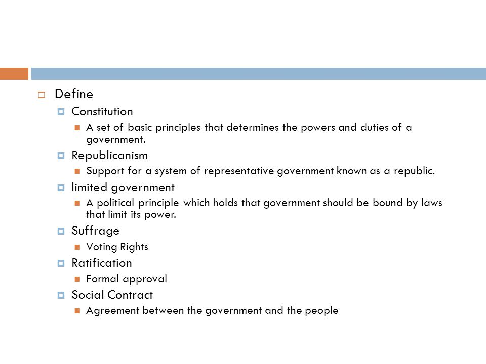  Define  Constitution A set of basic principles that determines the powers and duties of a government.
