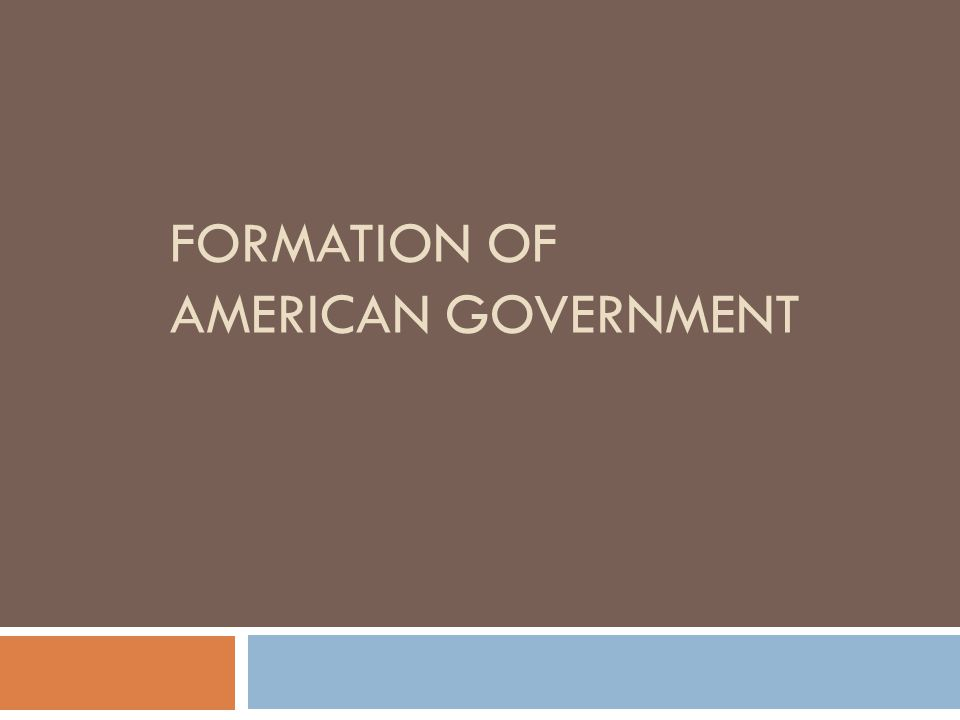 FORMATION OF AMERICAN GOVERNMENT