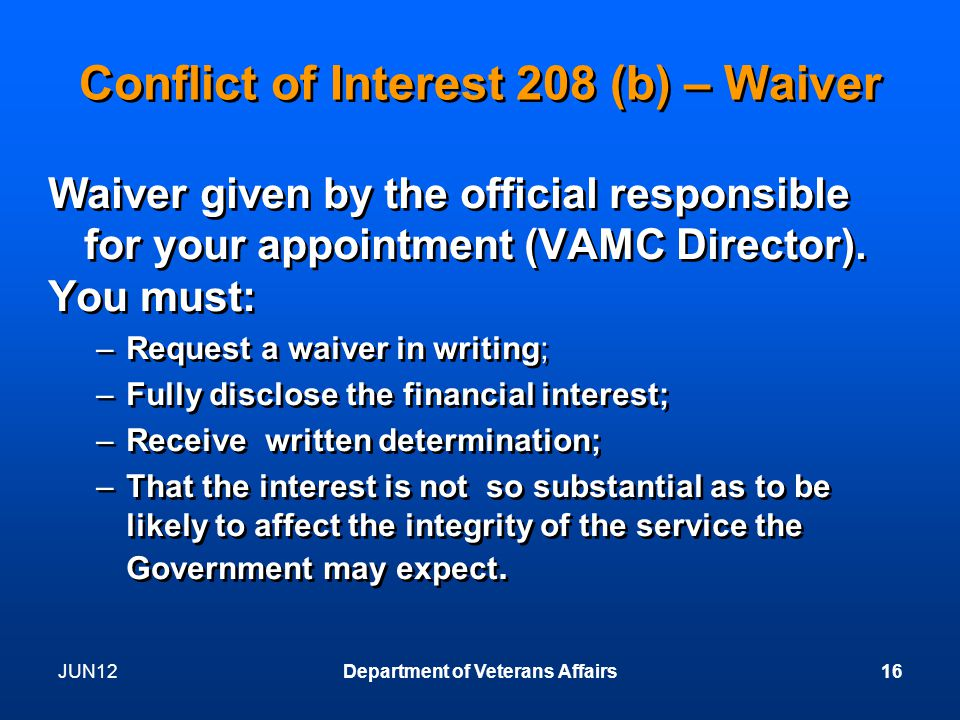 Conflict of Interest 208 (b) – Waiver Waiver given by the official responsible for your appointment (VAMC Director).