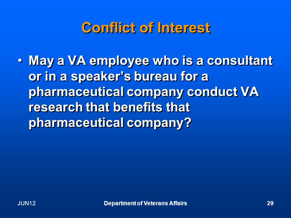 Conflict of Interest May a VA employee who is a consultant or in a speaker's bureau for a pharmaceutical company conduct VA research that benefits that pharmaceutical company.