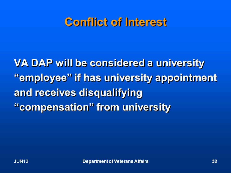 Conflict of Interest VA DAP will be considered a university employee if has university appointment and receives disqualifying compensation from university VA DAP will be considered a university employee if has university appointment and receives disqualifying compensation from university JUN12Department of Veterans Affairs32
