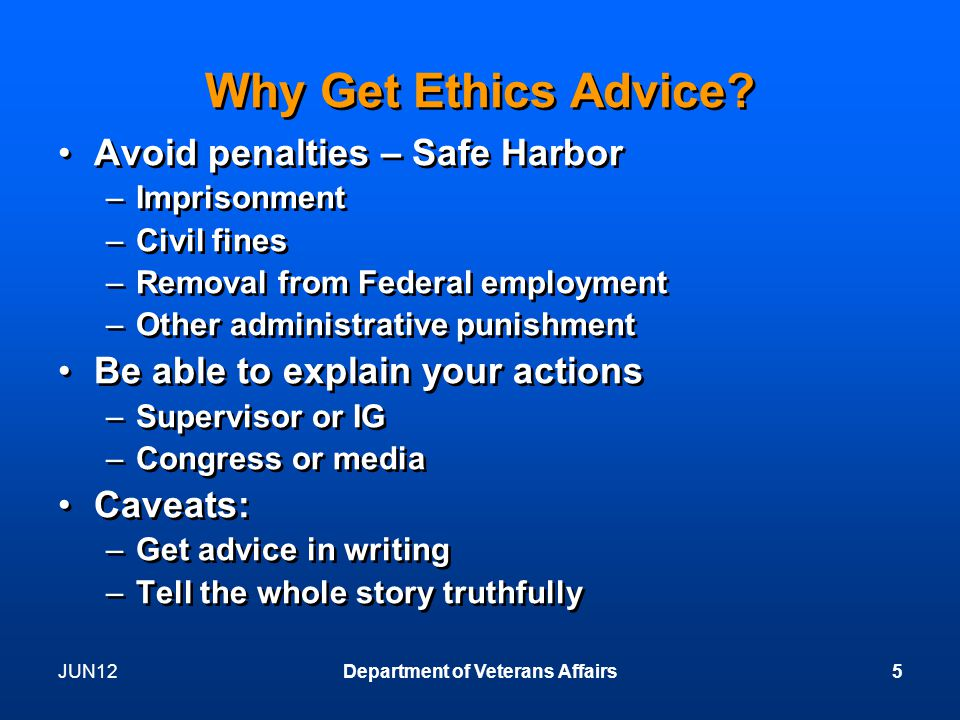 JUN12Department of Veterans Affairs5 Why Get Ethics Advice.