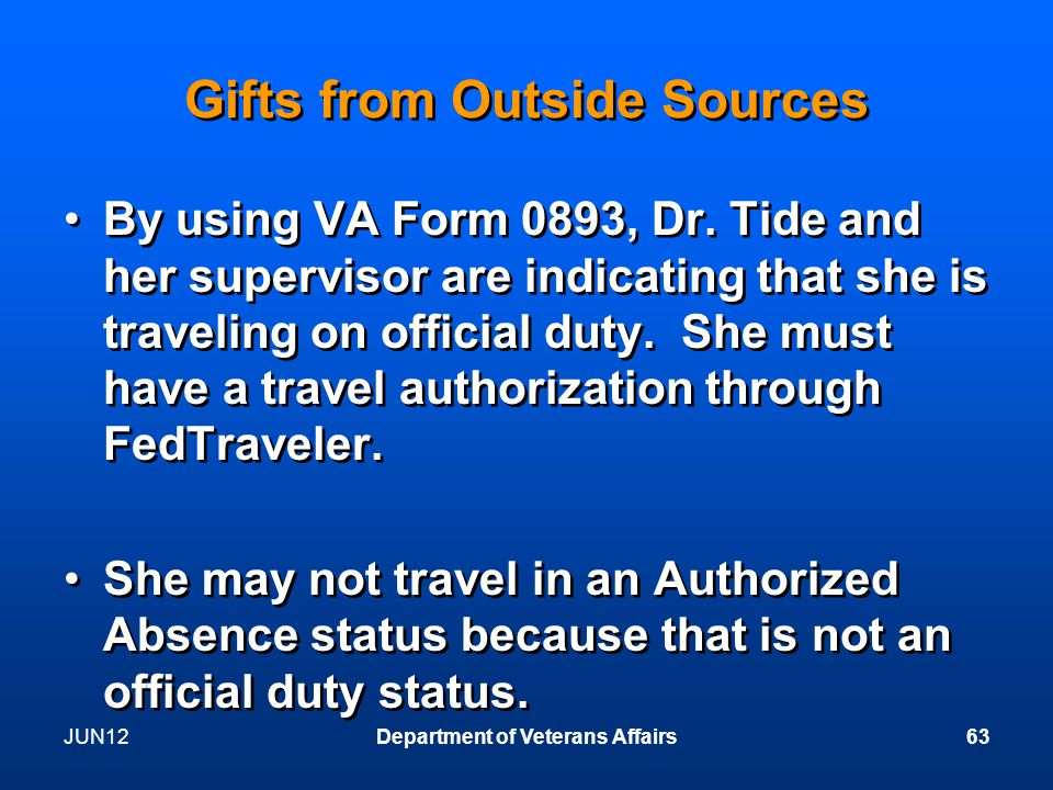 Gifts from Outside Sources By using VA Form 0893, Dr.