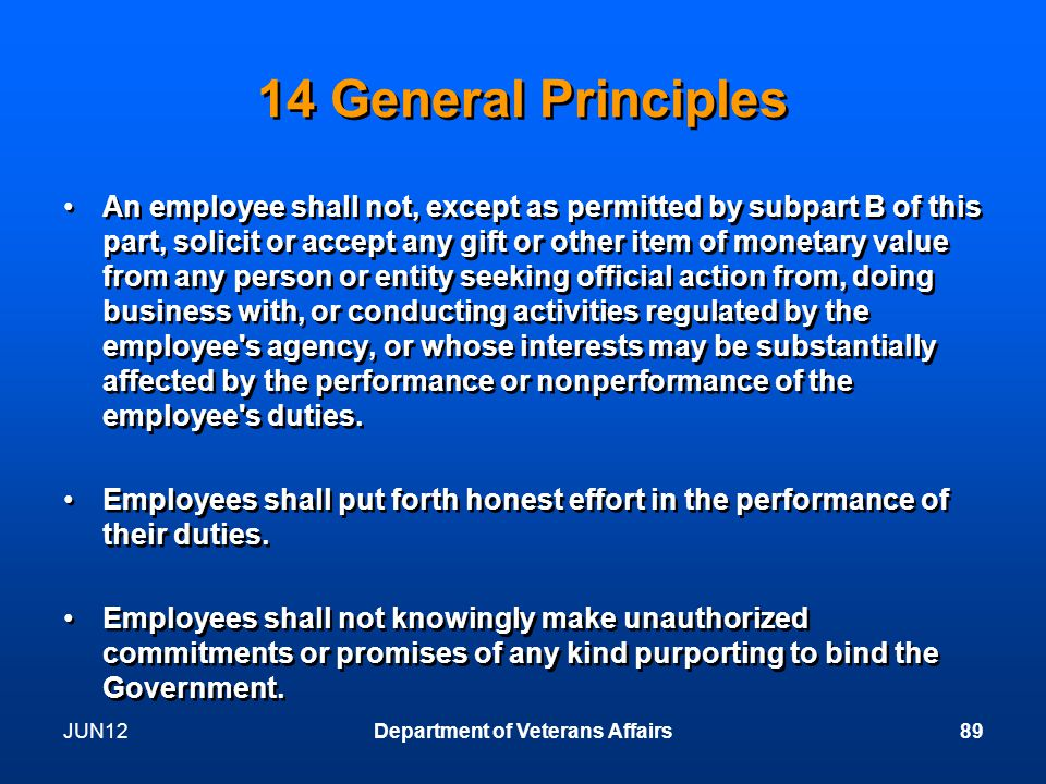14 General Principles An employee shall not, except as permitted by subpart B of this part, solicit or accept any gift or other item of monetary value from any person or entity seeking official action from, doing business with, or conducting activities regulated by the employee s agency, or whose interests may be substantially affected by the performance or nonperformance of the employee s duties.