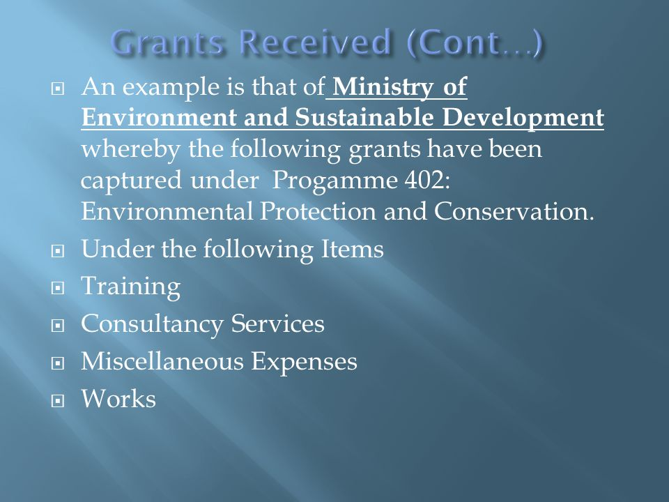  An example is that of Ministry of Environment and Sustainable Development whereby the following grants have been captured under Progamme 402: Environmental Protection and Conservation.