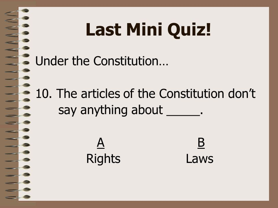 Last Mini Quiz. Under the Constitution… 10.