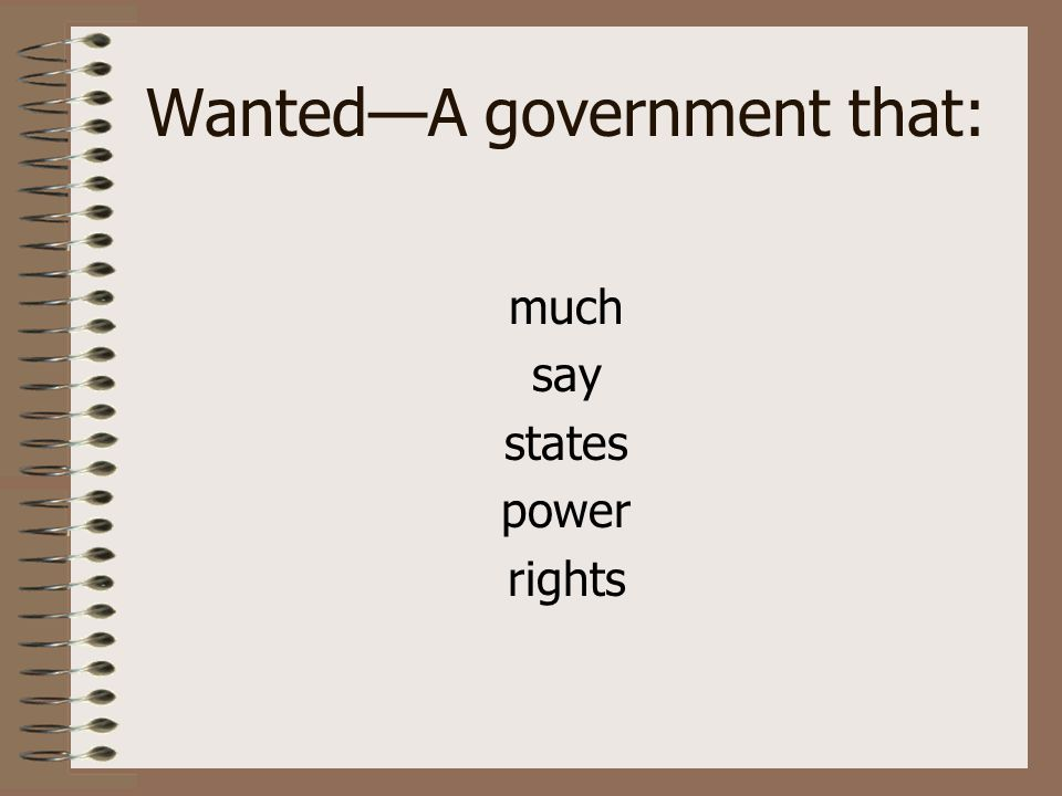 Wanted—A government that: much say states power rights